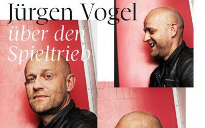 Jürgen Vogel über den Spieltrieb
