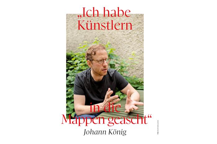 """Johann König """"Ich habe Künstlern in die Mappen geascht"""""""